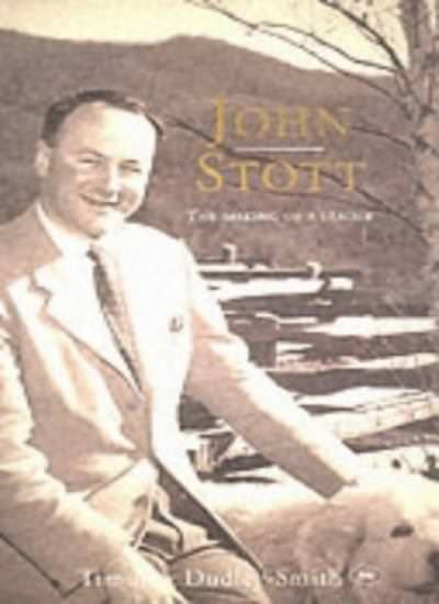 John Stott: The making of a leader By Timothy Dudley-Smith