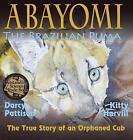 Abayomi, the Brazilian Puma: The True Story of an Orphaned Cub by Darcy Pattison (Hardback, 2014)