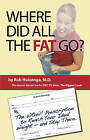 Where Did All The Fat Go?: The WOW! Prescription to Reach Your Ideal Weight - And Stay There! by Rob Huizenga (Hardback, 2010)