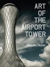 Art of the Airport Tower by Carolyn Russo (2015, Hardcover)
