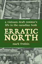 Erratic North: A Vietnam Draft Resister's Life in the Canadian Bush, Frutkin, Ma