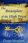 The Breastplate of the High Priest - Unlocking the Mystery of the Living Stones by Gwen Mouliert (Paperback / softback, 2010)