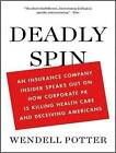Deadly Spin: An Insurance Company Insider Speaks Out on How Corporate PR is Killing Health Care and Deceiving Americans by Wendell Potter (CD-Audio, 2010)