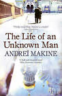 The Life of an Unknown Man by Andrei Makine (Paperback, 2011)
