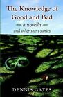 The Knowledge of Good and Bad 9781413728248 by Dennis Gates Paperback