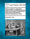 What Constitutes a Patentable Subject Matter: An Address Delivered Before the Congress of Patents and Trade-Marks of the World's Columbian Exposition of 1893. by Benjamin F Lee (Paperback / softback, 2010)