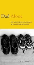 Dad Alone: How to Rebuild Your Life and Remain an Involved Father After Divorc..