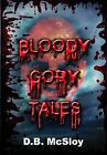 Bloody Gory Tales by D. B. McSloy (Paperback, 2012)