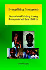 Evangelizing Immigrants: Outreach and Ministry Among Immigrants and Their Children by Glenn Rogers (Paperback, 2006)