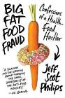 Big Fat Food Fraud: Confessions of a Health-Food Hustler by Jeff Scot Philips (Hardback, 2016)
