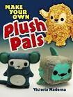 Make Your Own Plush Pals by Victoria Maderna (Paperback, 2010)