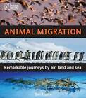 Animal Migration: Remarkable Journeys by Air, Land and Sea by Ben Hoare (Hardback, 2009)