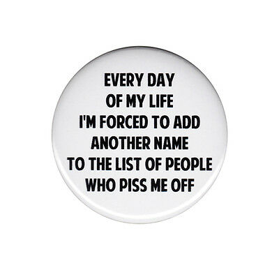 List Of People Who Piss Me Off Button Badge Pin Funny Rude Bad Attitude Angry