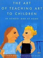 The Art of Teaching Art to Children : In School and at Home by Nancy Beal and...
