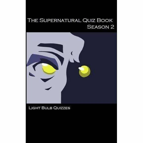 The Supernatural Quiz Book Season 2: 500 Questions and Answers on Supernatura...