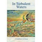 In Turbulent Waters by J Lambert St Rose (Paperback / softback, 2014)
