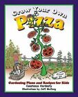 Grow Your Own Pizza Gardening Plans and Recipes for Kids 9781555913984 McClung