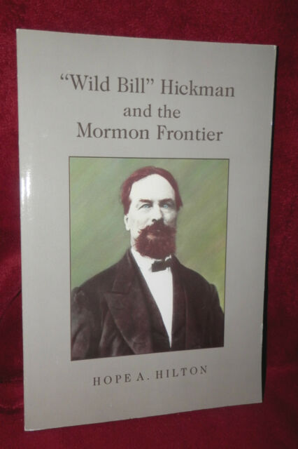 WILD BILL HICKMAN and the MORMON FRONTIER by Hope A. Hilton 1988 LDS Mormon Book