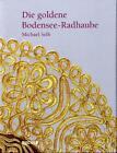 Die goldene Bodensee-Radhaube von Michael Selb (2011, Gebundene Ausgabe)