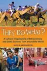 They Do What?: A Cultural Encyclopedia of Extraordinary and Exotic Customs from Around the World by ABC-CLIO (Hardback, 2014)
