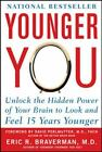 Younger You : Unlock the Hidden Power of Your Brain to Look and Feel 15 Years Younger by Eric R. Braverman (2008, Paperback)