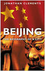Beijing: The Biography of a City by Jonathan Clements (Hardback, 2008)