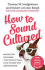 How to Sound Cultured: Master The 250 Names That Intellectuals Love To Drop Into Conversation by Thomas W. Hodgkinson, Hubert van den Bergh (Hardback, 2015)