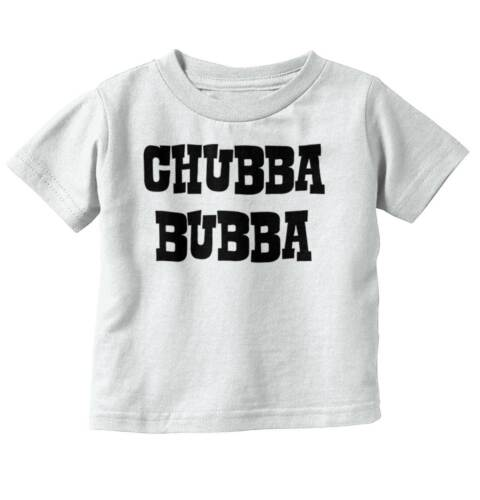 Chubba Bubba Chubby Funny Cute Newborn Redneck Southern Baby Toddler Infant T