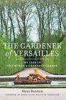 The Gardener of Versailles: My Life in the World's Grandest Garden by Alain Baraton, Christopher Brent Murray (Hardback, 2014)