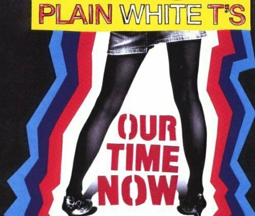 Plain White T's Our time now (2008; 2 versions)  [Maxi-CD]