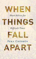When Things Fall Apart : Heart Advice for Difficult Times by Pema Chödron (2016, Paperback)