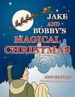 Jake and Bobby's Magical Christmas by Ann Hattan (Paperback / softback, 2012)
