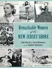 Remarkable Women of the New Jersey Shore: Clam Shuckers, Social Reformers and Summer Sojourners by Karen L Schnitzspahn (Paperback / softback, 2015)