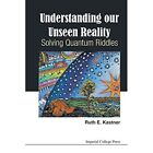 Understanding Our Unseen Reality: Solving Quantum Riddles by Ruth E. Kastner (Paperback, 2015)