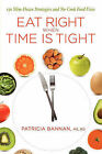 Eat Right When Time Is Tight: 150 Slim-Down Strategies and No-Cook Food Fixes by M S R D Patricia Bannan, Patricia Bannan (Paperback / softback, 2010)