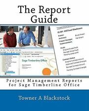 The Report Guide : Project Management Reports for Sage Timberline Office by...