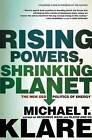 Rising Powers, Shrinking Planet: The New Geopolitics of Energy by Michael Klare (Paperback / softback, 2011)