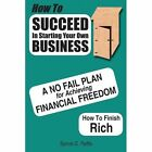 How to Succeed in Starting Your Own Business 9781425926915 by Spiros G. Raftis