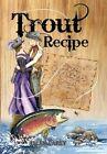Trout Recipe by Ellen Carey 9781450067263 Hardback 2010
