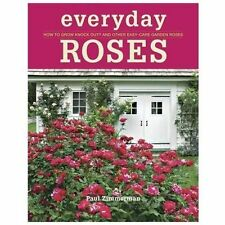 Everyday Roses : How to Grow Knock Out® and Other Easy-Care Garden Roses by Paul Zimmerman (2013, Paperback)