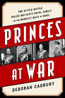 Princes at War: The Bitter Battle Inside Britain's Royal Family in the Darkest Days of WWII by Deborah Cadbury (Paperback, 2016)