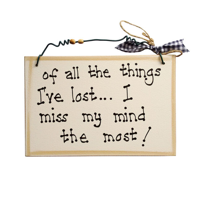 Of All the Things I've Lost, I Miss My Mind the Most - Plaque/Sign - UK Handmade