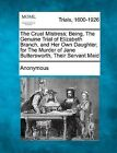 The Cruel Mistress; Being, the Genuine Trial of Elizabeth Branch, and Her Own Daughter; For the Murder of Jane Buttersworth, Their Servant Maid by Anonymous (Paperback / softback, 2012)