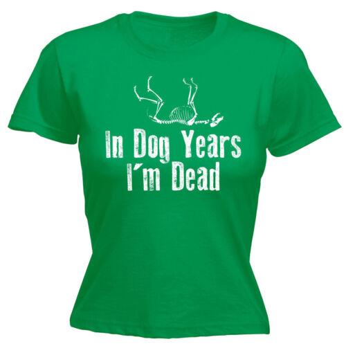 In Dog Years Im Dead WOMENS T-SHIRT Old Retired birthday fashion Puppy birthday