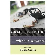 Gracious Living Without Servants by Brenda Cronin (2013, Paperback)