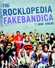 The Rocklopedia Fakebandica by T. M. Childs (Paperback, 2004)