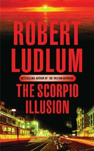 The Scorpio Illusion By  Robert Ludlum. 9780752858470