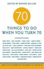 70 Things to Do When You Turn 70 : More Than 70 Experts on the Subject of Turning 70 (2013, Paperback)