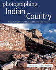 Photographing Indian Country: Where to Find Perfect Shots and How to Take Them by Gordon Sullivan (Paperback, 2012)