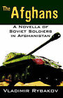 The Afghans: A Novella of Soviet Soldiers in Afghanistan by Vladimir Rybakov (Paperback / softback, 2004)